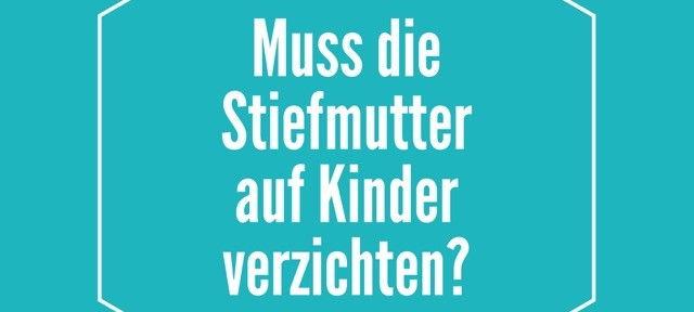 Muss die Stiefmutter auf Kinder verzichten? Foto: Stiefmutterblog.com